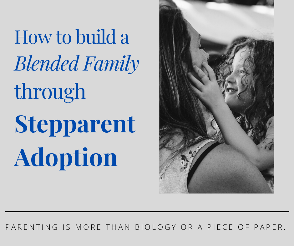 How to build a blended family through stepparent adoption. Parenting is more than biology or a piece of paper.