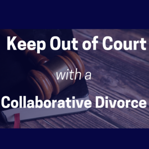 Keep out of court with a collaborative divorce.