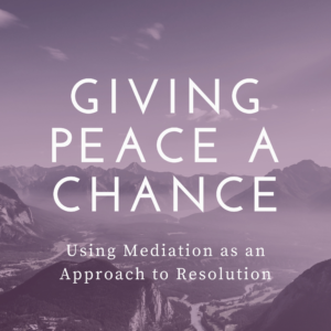 Giving Peace a Chance: Using Mediation as an Approach to Resolution