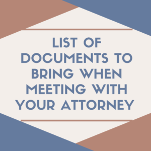 List of documents to bring when meeting with your attorney for a legal consultation